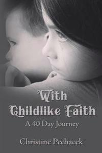 With Childlike Faith: A 40 Day Journey