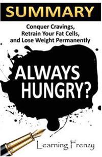 Summary: Always Hungry? - David Ludwig, MD, PhD: Conquer Cravings, Retrain Your Fat Cells and Lose Weight Permanently