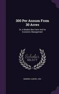 300 Per Annum from 30 Acres