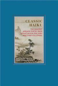 Classic Haiku: The Greatest Japanese Poetry from Basho, Buson, Issa, Shiki, and Their Followers