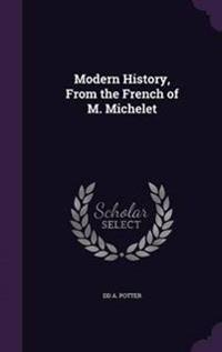 Modern History, from the French of M. Michelet
