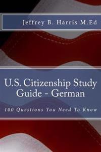 U.S. Citizenship Study Guide - German: 100 Questions You Need to Know
