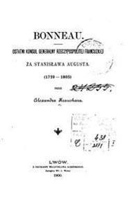 Bonneau, Ostatni Konsul Generalny Rzeczypospolitej Francuzkiej Za Stanis Awa Augusta, 1759-1805