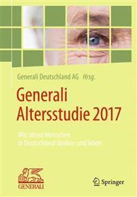 Generali Altersstudie 2017: Wie Altere Menschen in Deutschland Denken Und Leben