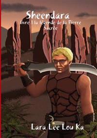 Sheendara Livre 1 La Legende De La Pierre Sacree