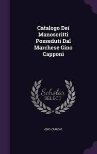 Catalogo Dei Manoscritti Posseduti Dal Marchese Gino Capponi