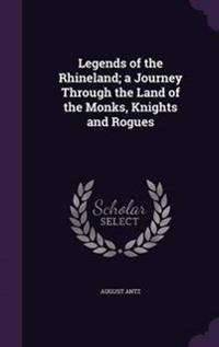 Legends of the Rhineland; A Journey Through the Land of the Monks, Knights and Rogues