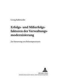 Erfolgs- Und Mierfolgsfaktoren Der Verwaltungsmodernisierung: Zur Steuerung Von Reformprozessen