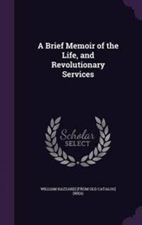 A Brief Memoir of the Life, and Revolutionary Services
