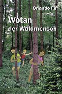 Wotan Der Waldmensch