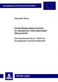 Einkuenftekorrekturnormen Im Deutschen Internationalen Steuerrecht: Die Vereinbarkeit Des § 1 Astg Mit Europaeischem Gemeinschaftsrecht