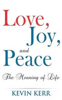 Love, Joy, and Peace: The Meaning of Life.