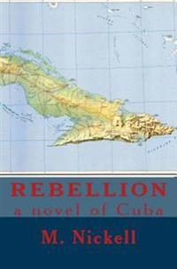 Rebellion: A Novel of Cuba