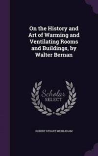 On the History and Art of Warming and Ventilating Rooms and Buildings, by Walter Bernan