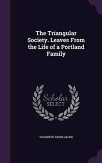 The Triangular Society. Leaves from the Life of a Portland Family