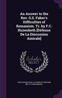 An Answer to the REV. G.S. Faber's Difficulties of Romanism. Tr. by F.C. Husenbeth [Defense de La Discussion Amicale]