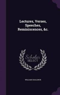 Lectures, Verses, Speeches, Reminiscences, &C.