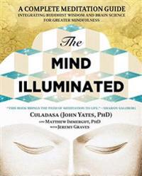 The Mind Illuminated: A Complete Meditation Guide Integrating Buddhist Wisdom and Brain Science for Greater Mindfulness