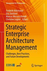 Strategic Enterprise Architecture Management: Challenges, Best Practices, and Future Developments