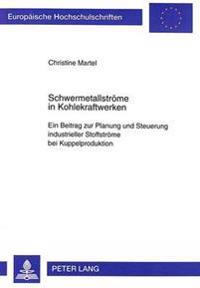 Schwermetallstroeme in Kohlekraftwerken: Ein Beitrag Zur Planung Und Steuerung Industrieller Stoffstroeme Bei Kuppelproduktion
