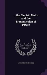 ... the Electric Motor and the Transmission of Power