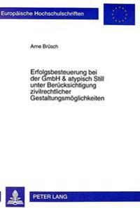 Erfolgsbesteuerung Bei Der Gmbh & Atypisch Still Unter Beruecksichtigung Zivilrechtlicher Gestaltungsmoeglichkeiten