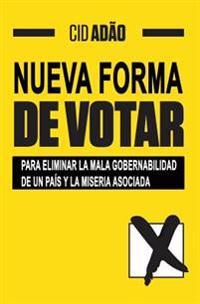 Nueva Forma de Votar: Para Eliminar La Mala Gobernabilidad de Un Pais y La Miseria Asociada