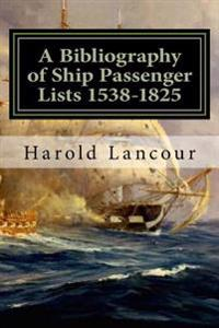 A Bibliography of Ship Passenger Lists 1538-1825