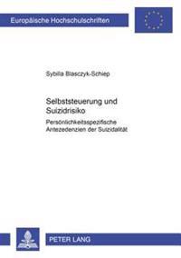 Selbststeuerung Und Suizidrisiko: Persoenlichkeitsspezifische Antezedenzien Der Suizidalitaet