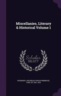 Miscellanies, Literary & Historical Volume 1