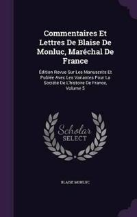 Commentaires Et Lettres de Blaise de Monluc, Marechal de France