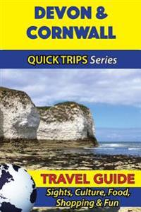 Devon & Cornwall Travel Guide (Quick Trips Series): Sights, Culture, Food, Shopping & Fun