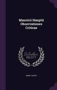 Mauricii Hauptii Observationes Criticae