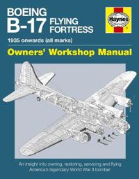 Boeing B-17 Flying Fortress Owners' Workshop Manual