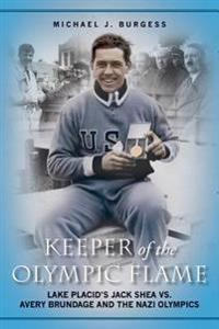 Keeper of the Olympic Flame: Lake Placid's Jack Shea vs. Avery Brundage and the Nazi Olympics