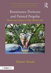 Renaissance Porticoes and Painted Pergolas: Nature and Culture in Early Modern Italy