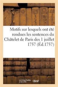 Motifs Sur Lesquels Ont Ete Rendues Les Sentences Du Chatelet de Paris Des 1 Juillet 1757