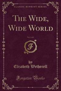 The Wide, Wide World, Vol. 2 of 2 (Classic Reprint)