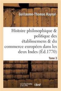 Histoire Des Etablissemens Du Commerce Des Europeens Dans Les Deux Indes Tome 3