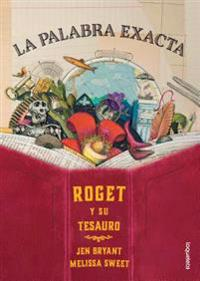 La Palabra Exacta. Roget y Su Tesauro / The Right Word: Roget and His Thesaurus (Spanish Edition)