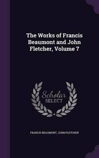 The Works of Francis Beaumont and John Fletcher Volume 7