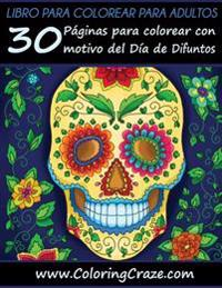 Libro Para Colorear Para Adultos: 30 Paginas Para Colorear Con Motivo del Dia de Difuntos, Serie de Libros Para Colorear Para Adultos Creados Por Colo