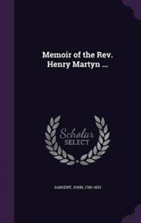 Memoir of the REV. Henry Martyn ...