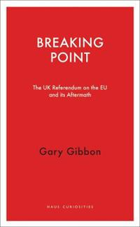 Breaking Point: The UK Referendum on the Eu and Its Aftermath