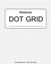 Dot Grid Notebook: Grid Designbook: Paper 99 Pages