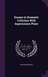 Essays in Dramatic Criticism with Impressions Plays