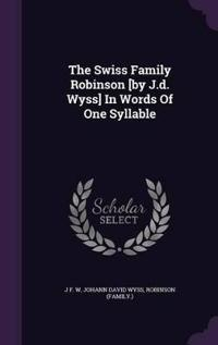 The Swiss Family Robinson [By J.D. Wyss] in Words of One Syllable