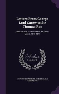 Letters from George Lord Carew to Sir Thomas Roe