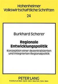 Regionale Entwicklungspolitik: Konzeption Einer Dezentralisierten Und Integrierten Regionalpolitik