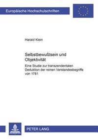 Selbstbewußtsein Und Objektivitaet: Eine Studie Zur Transzendentalen Deduktion Der Reinen Verstandesbegriffe Von 1781